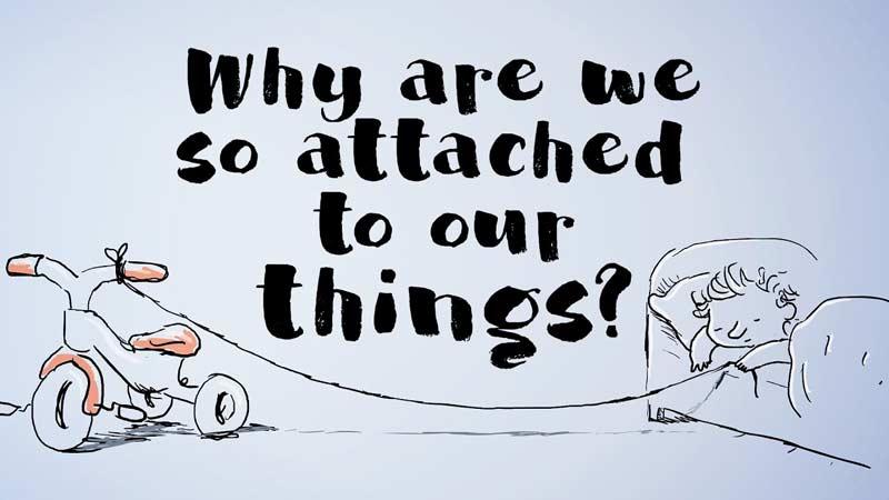 چرا ما به داراییهایمان وابسته هستیم؟